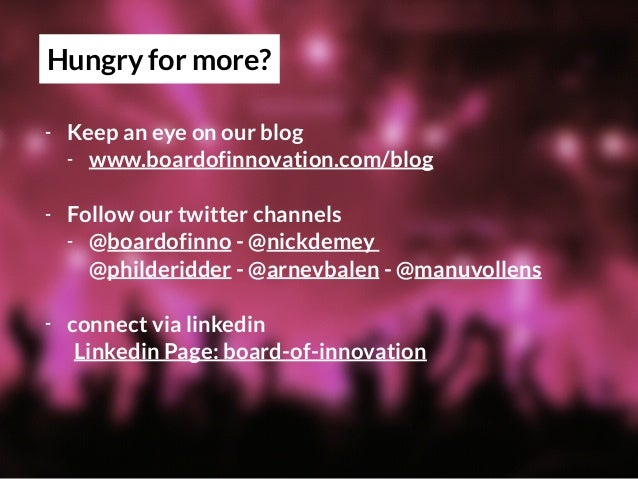 Hungry for more? - Keep an eye on our blog - www.boardofinnovation.com/blog - Follow our twitter channels - @boardofinno -...