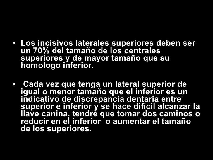 <ul><li>Los incisivos laterales superiores deben ser un 70% del tamaño de los centrales superiores y de mayor tamaño que s...
