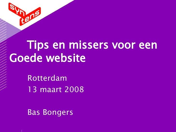 Tips en missers voor een  Goede website Rotterdam 13 maart 2008 Bas Bongers