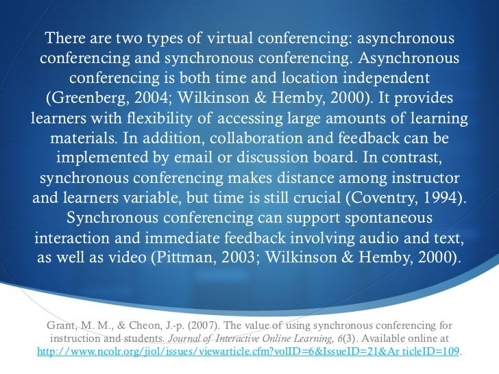 There are two types of virtual conferencing: asynchronous  conferencing and synchronous conferencing. Asynchronous       c...