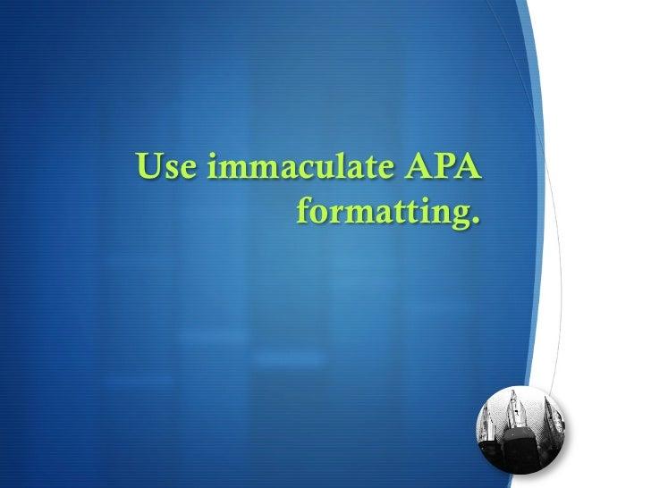 Use immaculate APA        formatting.