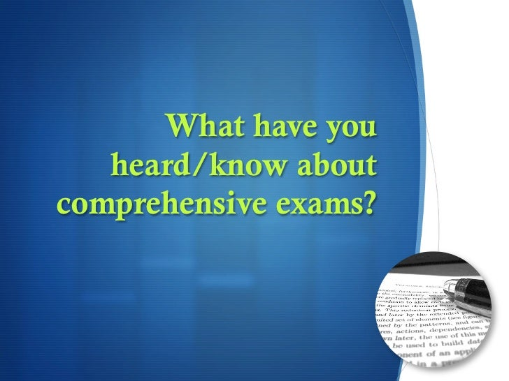 What have you   heard/know aboutcomprehensive exams?