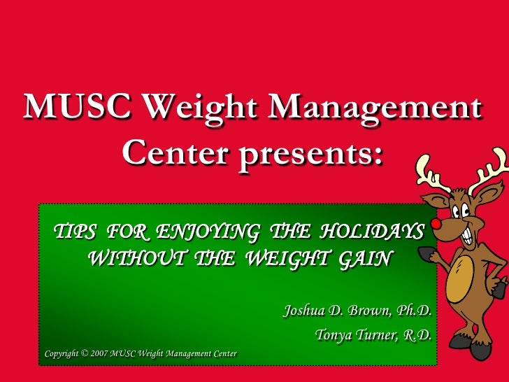 MUSC Weight Management Center presents:<br />TIPS  FOR  ENJOYING  THE  HOLIDAYS WITHOUT  THE  WEIGHT  GAIN<br />Joshua D. ...