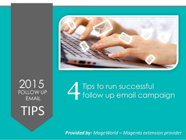 2015 FOLLOW UP EMAIL TIPS Tips to run successful follow up email campaign Provided by: MageWorld – Magento extension provi...