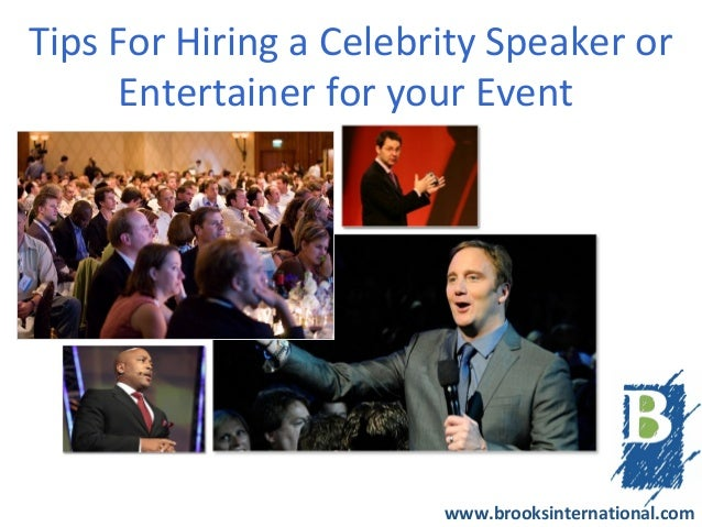 Tips For Hiring a Celebrity Speaker or      Entertainer for your Event                        www.brooksinternational.com