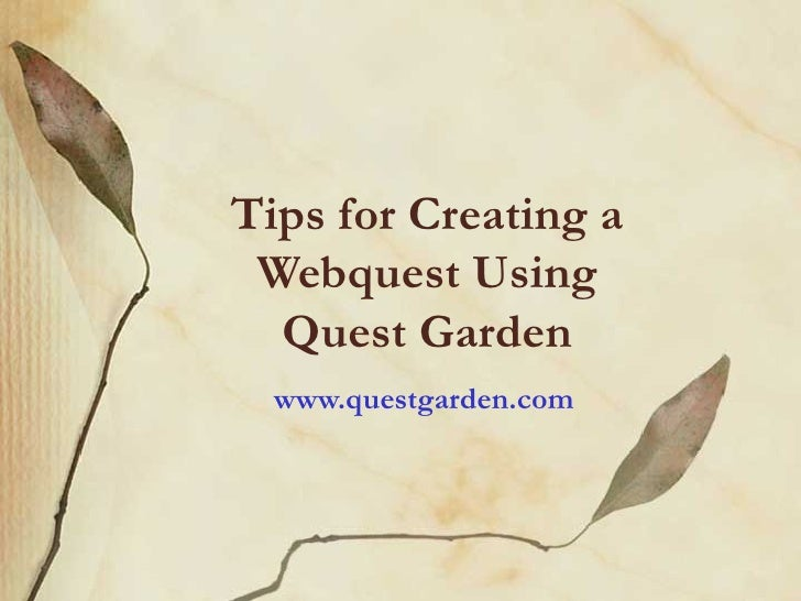 Tips for Creating a  Webquest Using   Quest Garden   www.questgarden.com