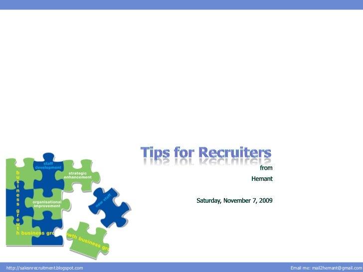 http://salesnrecruitment.blogspot.com   Email me: mail2hemant@gmail.com