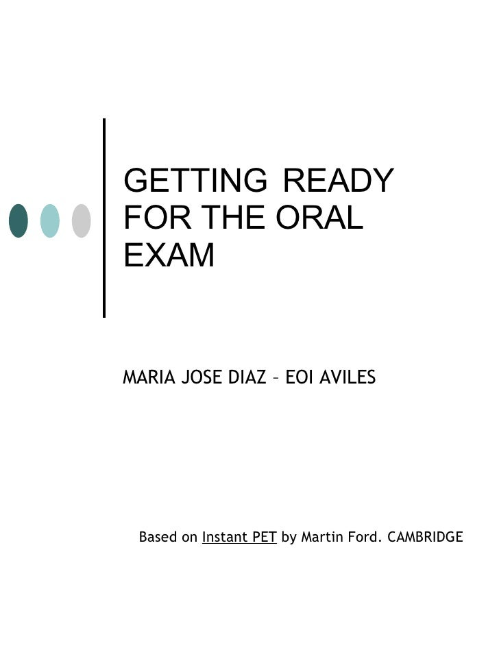 GETTING   READY FOR THE ORAL EXAM MARIA JOSE DIAZ – EOI AVILES Based on  Instant PET  by Martin Ford. CAMBRIDGE