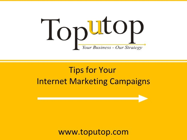 Tips for Your  Internet Marketing Campaigns www.toputop.com