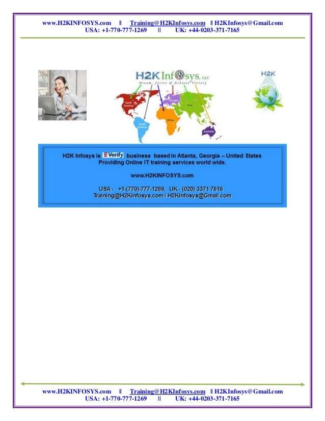 www.H2KINFOSYS.com    Training@H2KInfosys.com    H2KInfosys@Gmail.comUSA: +1-770-777-1269    UK: +44-0203-371-7165www.H2KI...