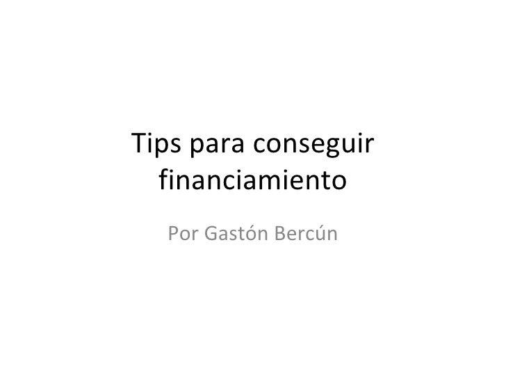 Tips para conseguir financiamiento Por Gastón Bercún