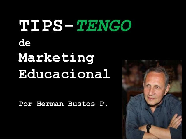 TIPS-TENGO de  Marketing Educacional Por Herman Bustos P.
