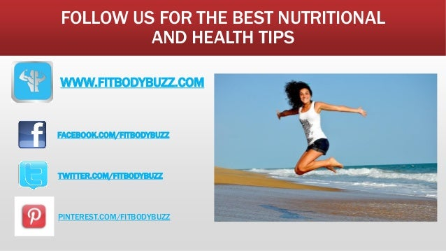 FOLLOW US FOR THE BEST NUTRITIONAL AND HEALTH TIPS WWW.FITBODYBUZZ.COM FACEBOOK.COM/FITBODYBUZZ TWITTER.COM/FITBODYBUZZ PI...