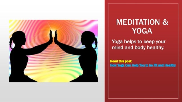 MEDITATION & YOGA Yoga helps to keep your mind and body healthy. Read this post: How Yoga Can Help You to be Fit and Healt...