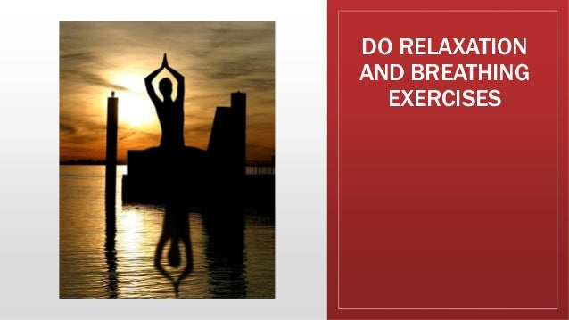 DO RELAXATION AND BREATHING EXERCISES
