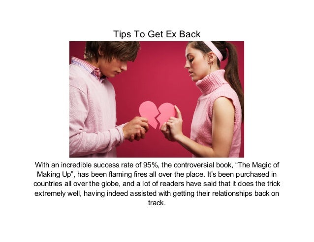 "Tips To Get Ex BackWith an incredible success rate of 95%, the controversial book, ""The Magic of Making Up"", has been flam..."
