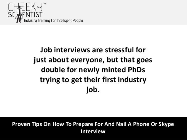 proven tips on how to prepare for and nail a phone or skype interview 2 - How To Prepare For A Phone Interview