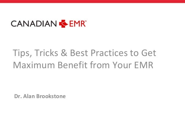 Tips, Tricks & Best Practices to GetMaximum Benefit from Your EMRDr. Alan Brookstone