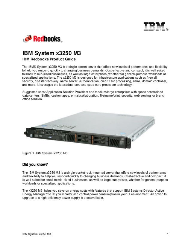 ®  IBM System x3250 M3  IBM Redbooks Product Guide  The IBM® System x3250 M3 is a single-socket server that offers new lev...