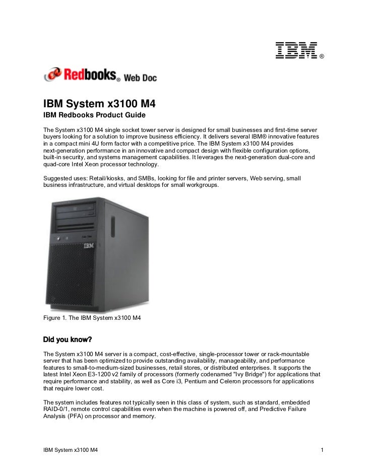 ®IBM System x3100 M4IBM Redbooks Product GuideThe System x3100 M4 single socket tower server is designed for small busines...
