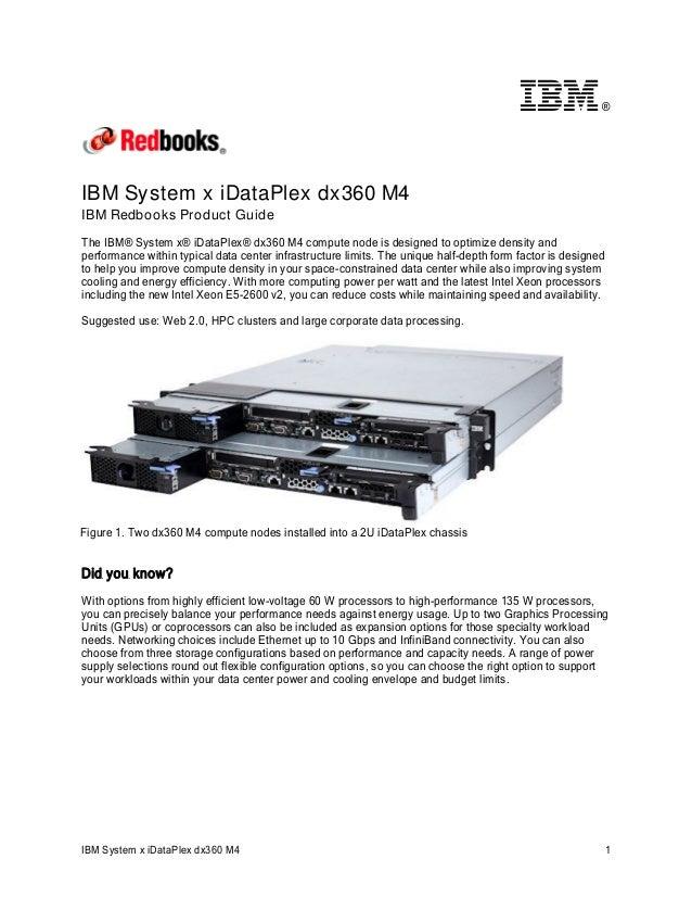 ®  IBM System x iDataPlex dx360 M4 IBM Redbooks Product Guide The IBM® System x® iDataPlex® dx360 M4 compute node is desig...