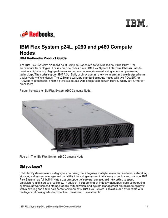 ®  IBM Flex System p24L, p260 and p460 Compute Nodes IBM Redbooks Product Guide The IBM Flex System™ p260 and p460 Compute...