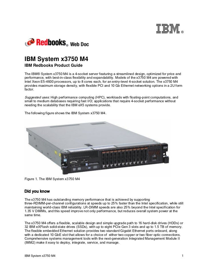 ®IBM System x3750 M4IBM Redbooks Product GuideThe IBM® System x3750 M4 is a 4-socket server featuring a streamlined design...