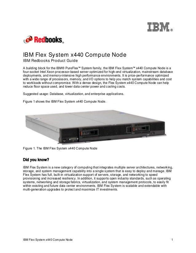 ®  IBM Flex System x440 Compute Node IBM Redbooks Product Guide A building block for the IBM® PureFlex™ System family, the...
