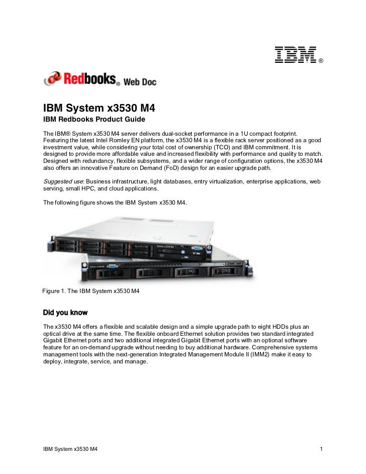 ®IBM System x3530 M4IBM Redbooks Product GuideThe IBM® System x3530 M4 server delivers dual-socket performance in a 1U com...