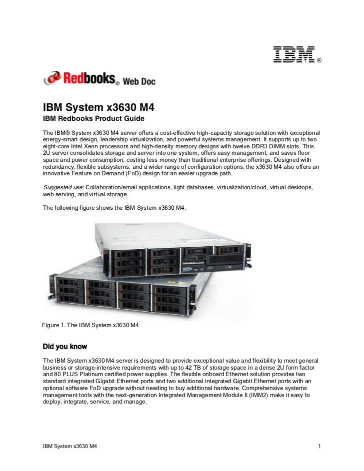 ®IBM System x3630 M4IBM Redbooks Product GuideThe IBM® System x3630 M4 server offers a cost-effective high-capacity storag...