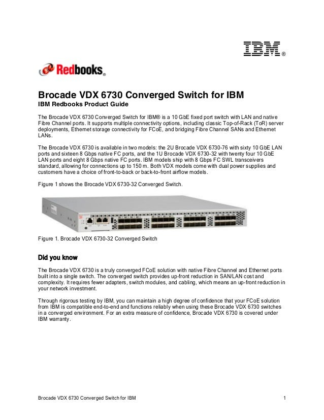 ®  Brocade VDX 6730 Converged Switch for IBM IBM Redbooks Product Guide The Brocade VDX 6730 Converged Switch for IBM® is ...