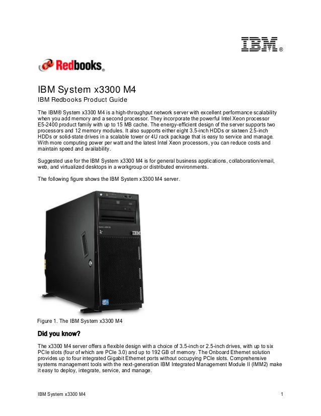 ®  IBM System x3300 M4 IBM Redbooks Product Guide The IBM® System x3300 M4 is a high-throughput network server with excell...