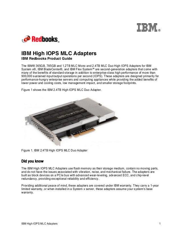®  IBM High IOPS MLC Adapters IBM Redbooks Product Guide The IBM® 365GB, 785GB and 1.2TB MLC Mono and 2.4TB MLC Duo High I...