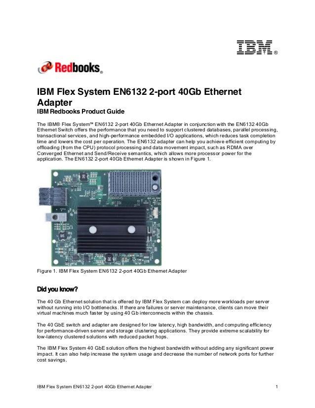 ®  IBM Flex System EN6132 2-port 40Gb Ethernet Adapter IBM Redbooks Product Guide The IBM® Flex System™ EN6132 2-port 40Gb...