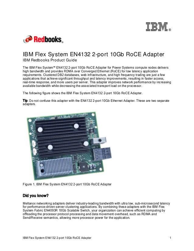 ®  IBM Flex System EN4132 2-port 10Gb RoCE Adapter IBM Redbooks Product Guide The IBM Flex System™ EN4132 2-port 10Gb RoCE...