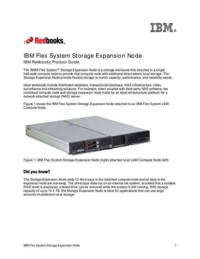 ®  IBM Flex System Storage Expansion Node IBM Redbooks Product Guide The IBM® Flex System™ Storage Expansion Node is a sto...