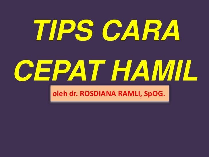 TIPS CARACEPAT HAMIL  oleh dr. ROSDIANA RAMLI, SpOG.