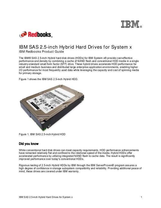®  IBM SAS 2.5-inch Hybrid Hard Drives for System x IBM Redbooks Product Guide The IBM® SAS 2.5-inch Hybrid hard disk driv...