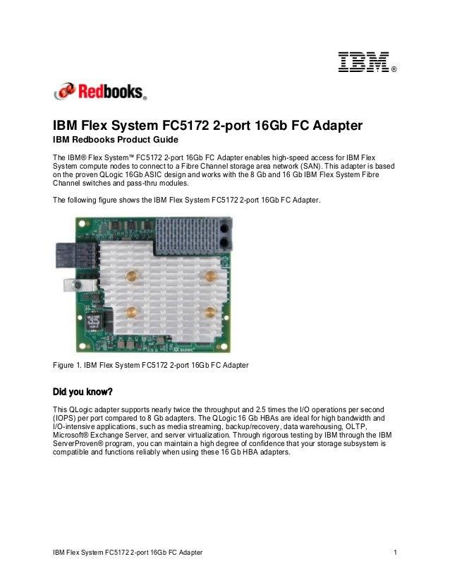 ®  IBM Flex System FC5172 2-port 16Gb FC Adapter IBM Redbooks Product Guide  The IBM® Flex System™ FC5172 2-port 16Gb FC A...