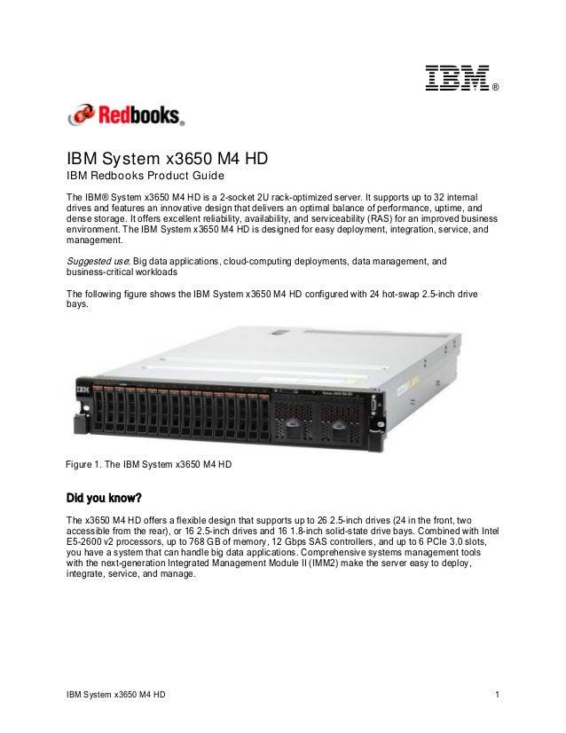 ®  IBM System x3650 M4 HD IBM Redbooks Product Guide The IBM® System x3650 M4 HD is a 2-socket 2U rack-optimized server. I...