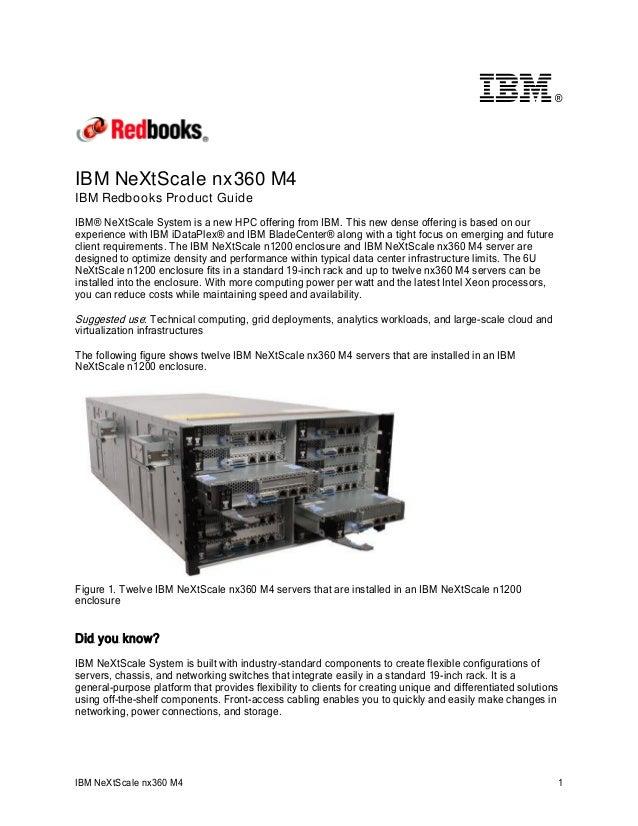®  IBM NeXtScale nx360 M4 IBM Redbooks Product Guide IBM® NeXtScale System is a new HPC offering from IBM. This new dense ...