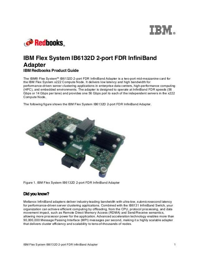 ®  IBM Flex System IB6132D 2-port FDR InfiniBand Adapter IBM Redbooks Product Guide The IBM® Flex System™ IB6132D 2-port F...
