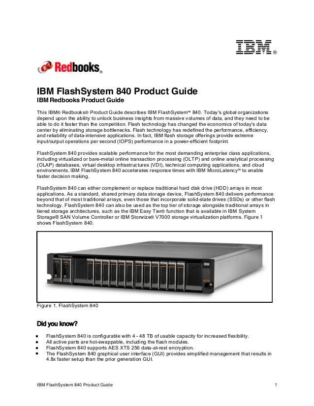 ®  IBM FlashSystem 840 Product Guide IBM Redbooks Product Guide This IBM® Redbooks® Product Guide describes IBM FlashSyste...