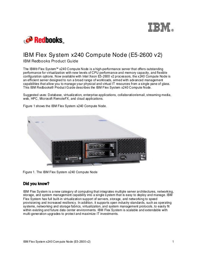 ®  IBM Flex System x240 Compute Node (E5-2600 v2) IBM Redbooks Product Guide The IBM® Flex System™ x240 Compute Node is a ...
