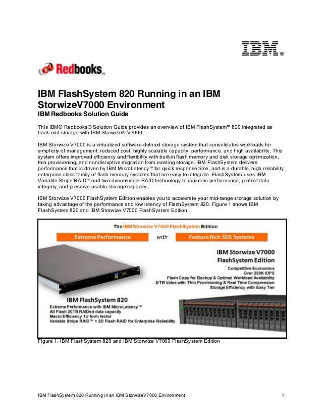 ®  IBM FlashSystem 820 Running in an IBM StorwizeV7000 Environment IBM Redbooks Solution Guide This IBM® Redbooks® Solutio...