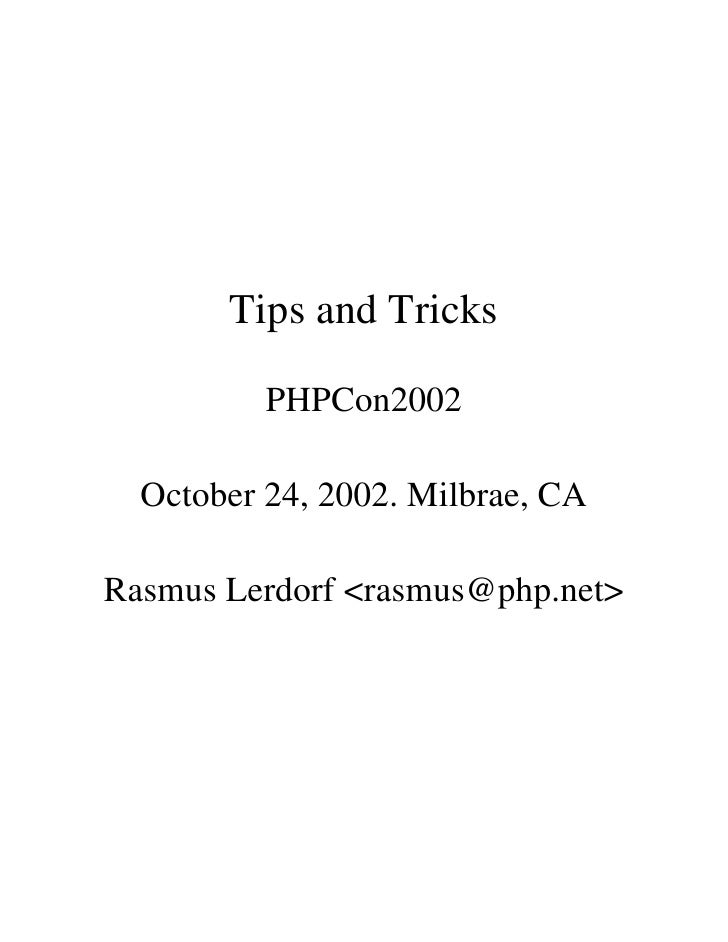 Tips and Tricks            PHPCon2002    October 24, 2002. Milbrae, CA  Rasmus Lerdorf <rasmus@php.net>