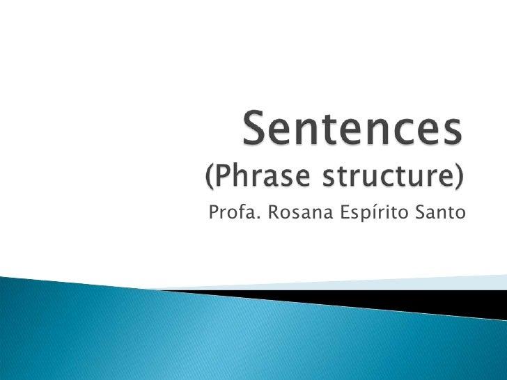 Sentences(Phrasestructure)<br />Profa. Rosana Espírito Santo<br />