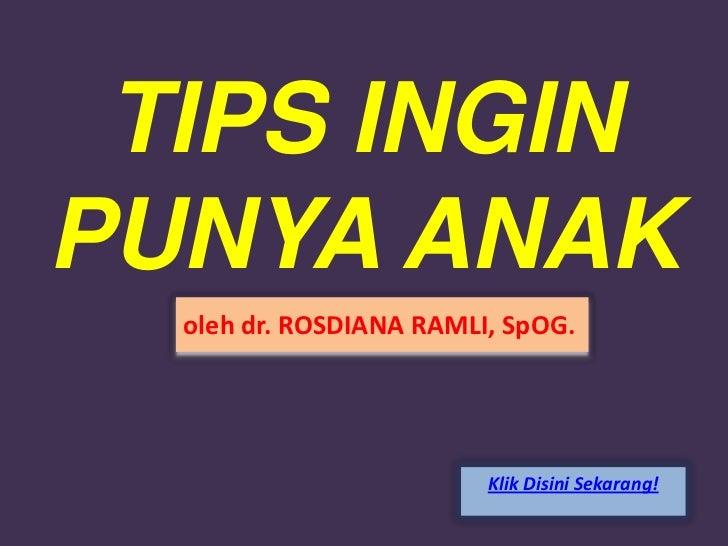 TIPS INGINPUNYA ANAK  oleh dr. ROSDIANA RAMLI, SpOG.                         Klik Disini Sekarang!