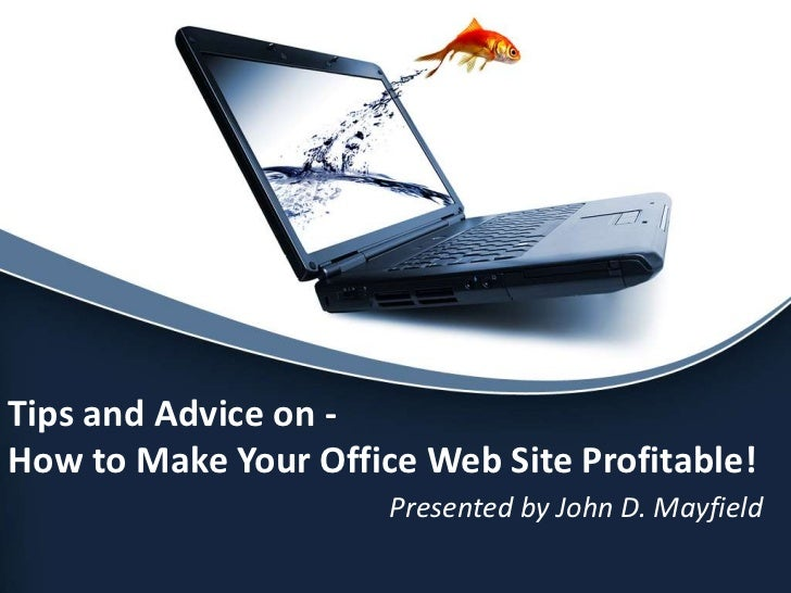 Tips and Advice on -How to Make Your Office Web Site Profitable!                      Presented by John D. Mayfield