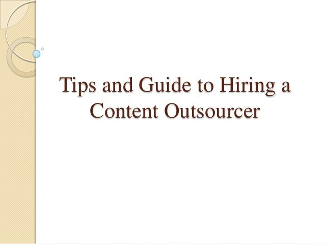 Tips and Guide to Hiring a   Content Outsourcer